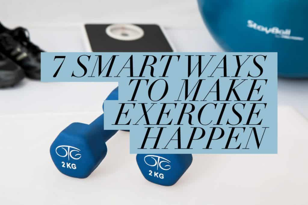 7 smart ways to make exercise happen