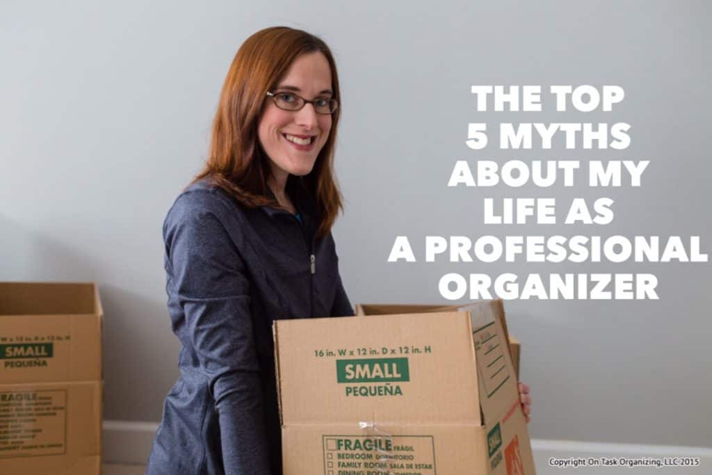 The Top 5 Myths About My Life as a Professional Organizer