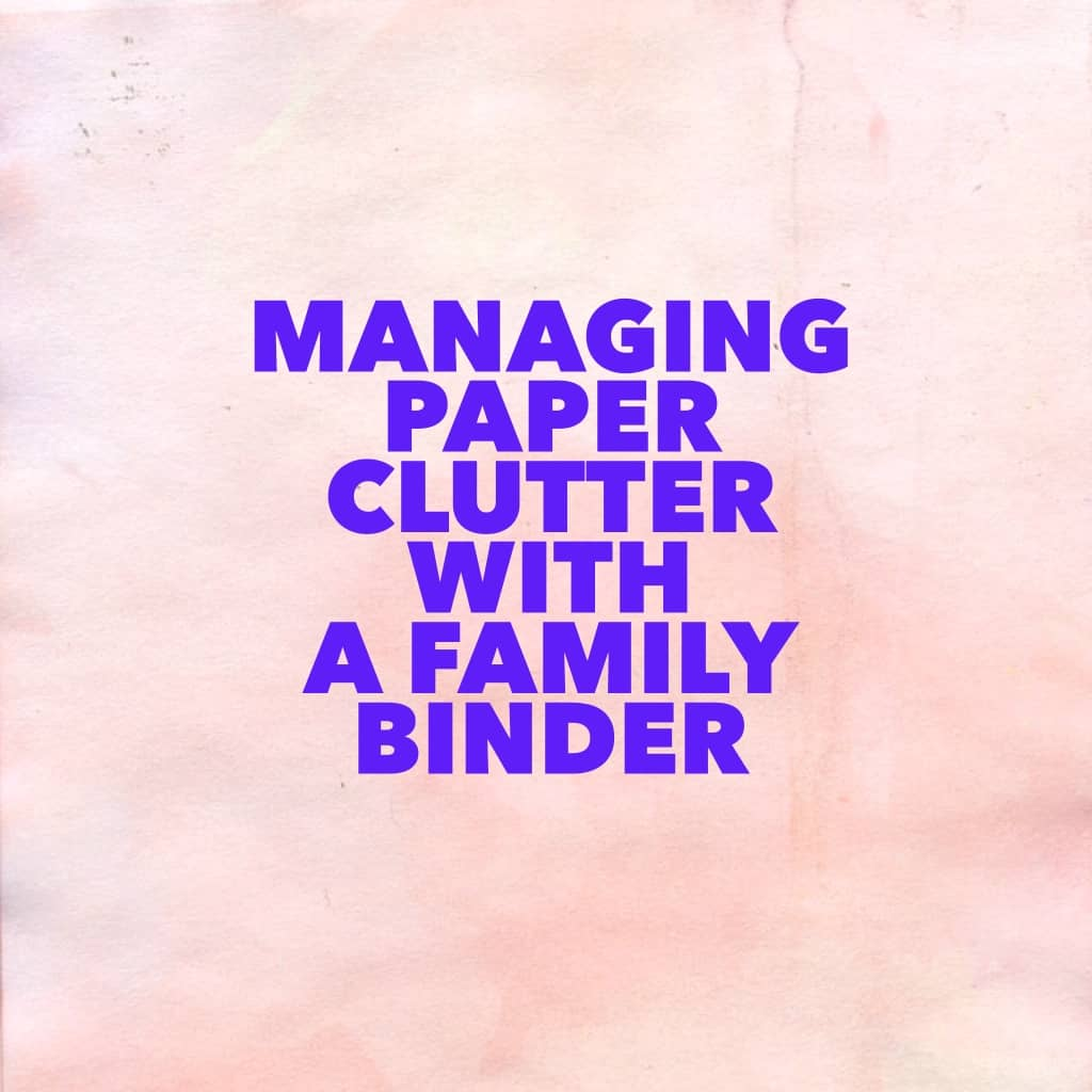 title page- managing paper clutter with a family binder