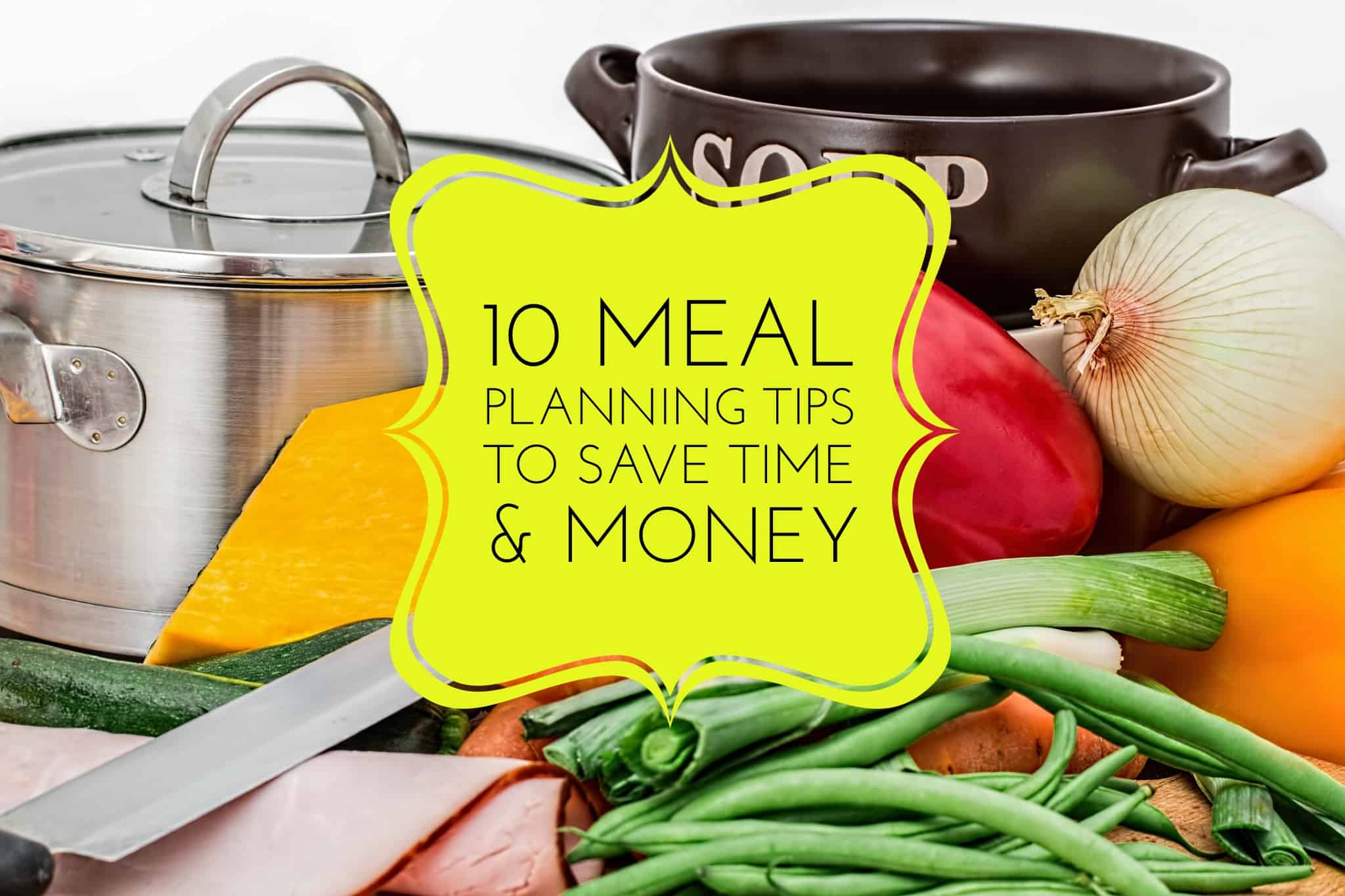 10 Meal Planning Tips to Save Time and Money title