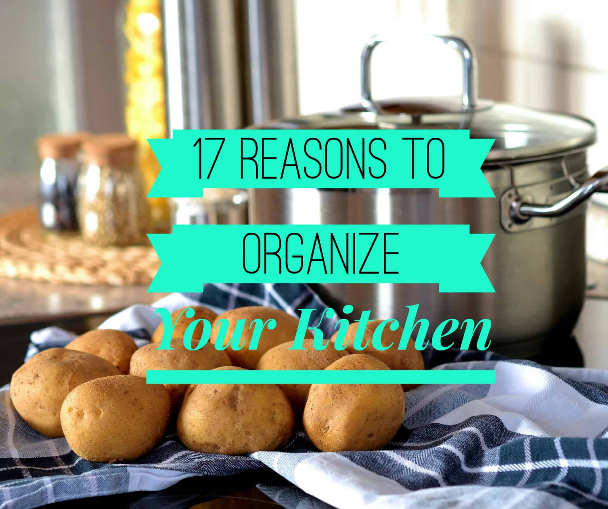 17 Reasons to Organize Your Kitchen | On Task Organizing