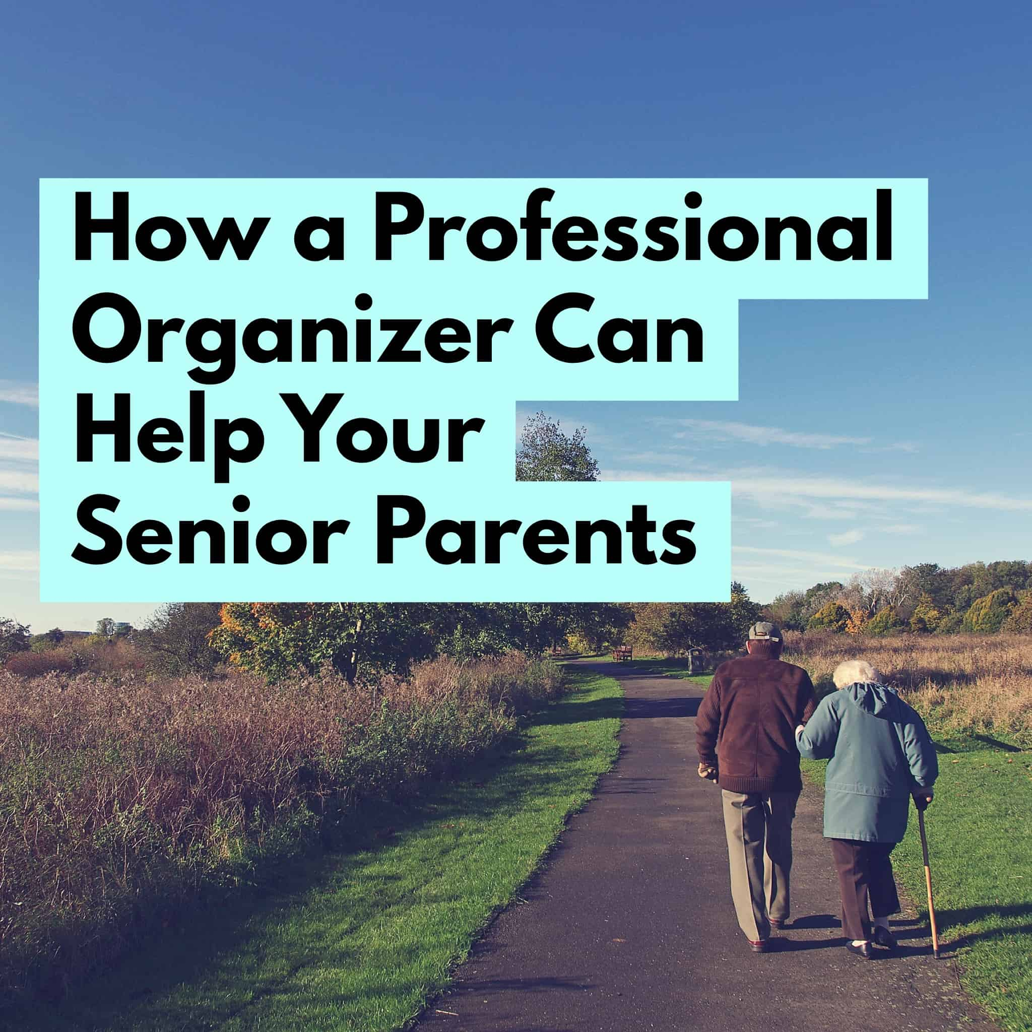 How a Professional Organizer Can Help Your Senior Parents