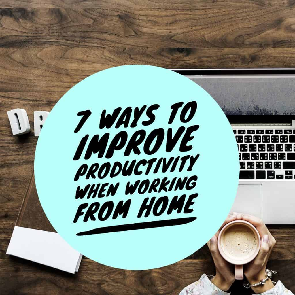 7 Ways to Improve Productivity When Working from Home