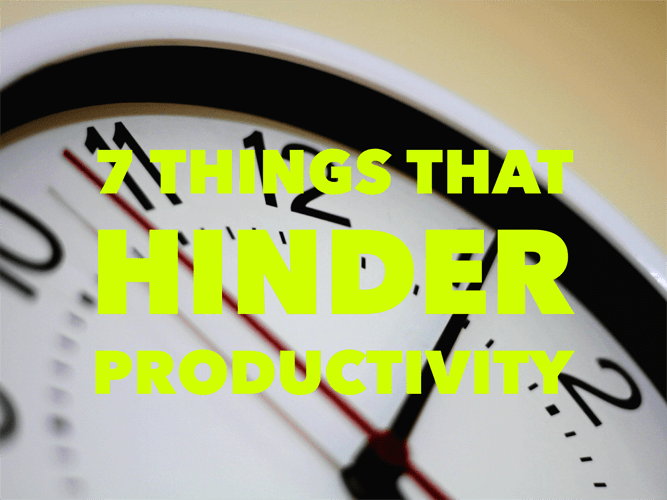 7 Things That Hinder Productivity Title