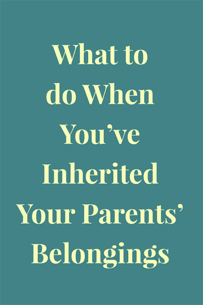 What to do When You've Inherited Your Parents' Belongings