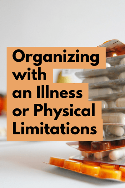Organizing with an Illness or Physical Limitations