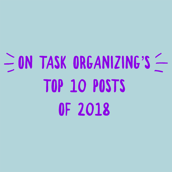 On Task Organizing's Top 10 Posts of 2018