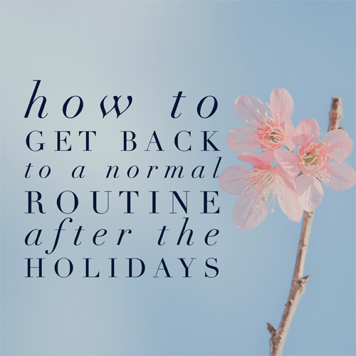 How to get back to a normal routine after the holidays