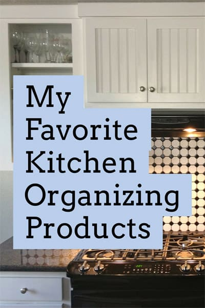 My Favorite Kitchen Organizing Products