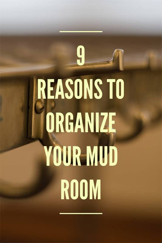 9 Reasons to Organize Your Mud Room