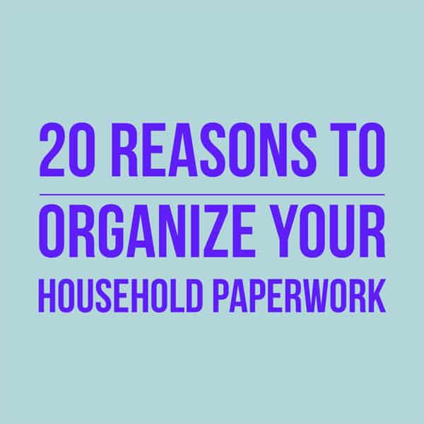 20 Reasons to Organize Your Household Paperwork