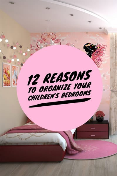 12 Reasons to Organize Your Children's Bedrooms