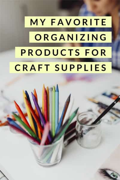 My Favorite Organizing Products for Craft Supplies