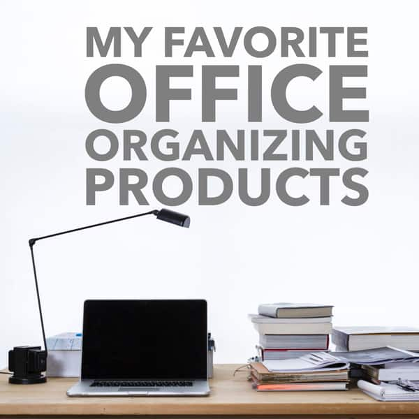 My Favorite Office Organizing Products