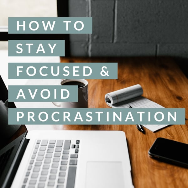 How to Stay Focused and Avoid Procrastination