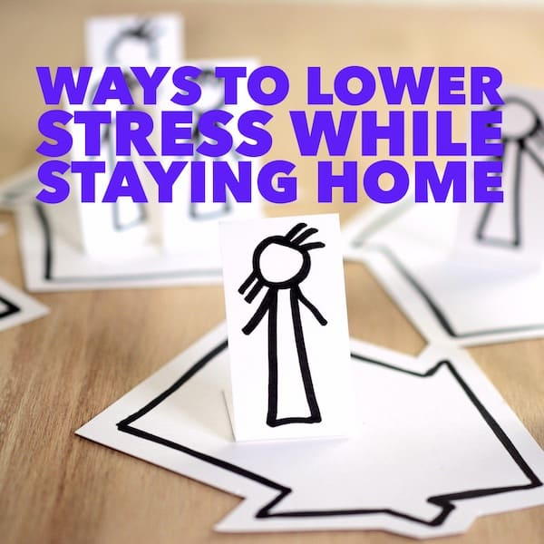 Ways to Lower Stress while Staying Home