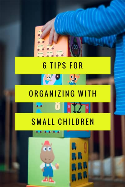 6 Tips for Organizing with Small Children