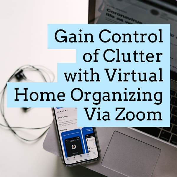 Gain Control of Clutter with Virtual Home Organizing Via Zoom