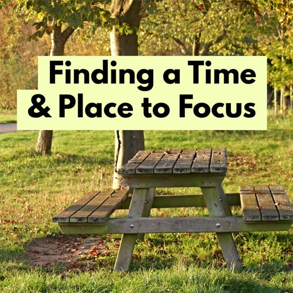 Finding a Time and Place to Focus